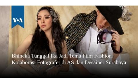 VOA : Bhineka Tunggal Ika Jadi Tema Film Fashion Kolaborasi Fotografer di AS dan Desainer Surabaya